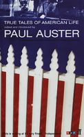 True tales of American life / edited and introduced by Paul Auster; Nelly Reifler, assistant editor