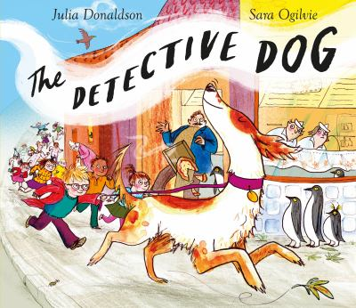 The detective dog / written by Julia Donaldson ; illustrated by Sara Ogilvie.