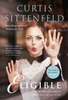 Eligible : a novel / Curtis Sittenfeld