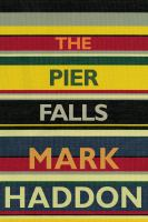 The Pier Falls : and other stories / Mark Haddon