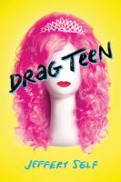 Drag teen : a tale of angst and wigs / Jeffery Self
