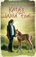 Katy's wild foal / Victoria Eveleigh ; illustrated by Chris Eveleigh