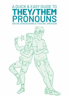 A quick & easy guide to they/them pronouns / Archie Bongiovanni & Tristan Jimerson