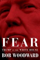 Fear : Trump in the White House / Bob Woodward.