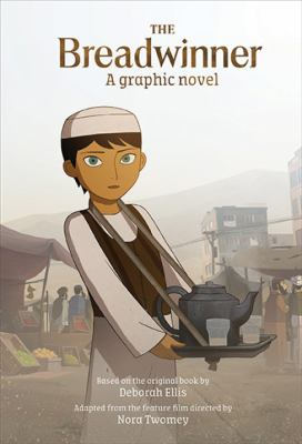 The breadwinner : a graphic novel / text adapted by Shelley Tanaka from The breadwinner film, from a screenplay by Anita Doron ; based on the original book by Deborah Ellis