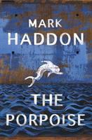 The porpoise / Mark Haddon.
