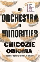 An orchestra of minorities : a novel / Chigozie Obioma.