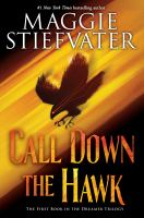Call down the Hawk / Maggie Stiefvater.