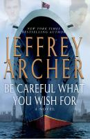 Be careful what you wish for / Jeffrey Archer.