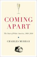 Coming apart : the state of white America 1960-2010 / Charles Murray.
