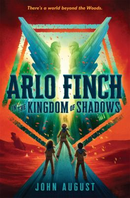 Arlo Finch in the kingdom of shadows / John August.