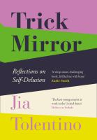 Trick mirror : reflections on self-delusion / Jia Tolentino.
