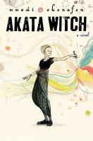 Akata witch : [a novel] / Nnedi Okorafor.