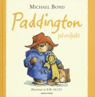 Paddington på ordjakt / Michael Bond ; illustrerad av R. W. Alley ; översättning: Malin Stehn