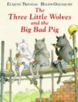 The three little wolves and the big bad pig / Eugene Trivizas ; illustrated by Helen Oxenbury