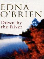 Down by the river / Edna O'Brien